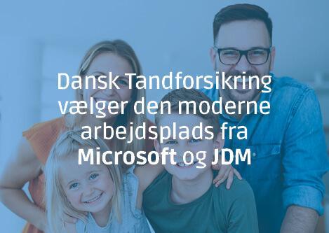 Dansk Tandforsikring vælger den moderne arbejdsplads fra Microsoft og JDM