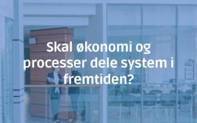 Skal Økonomi og processer dele system i fremtiden?